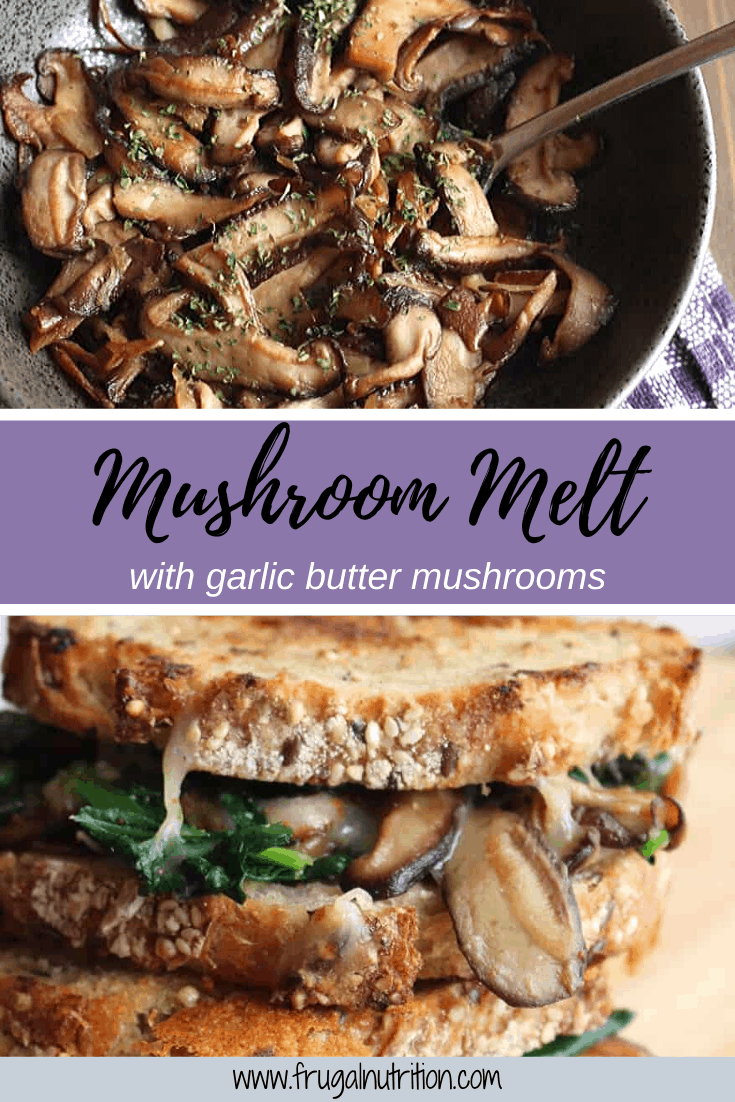 Mushroom Melt with Garlic Butter Mushrooms by Frugal Nutrition #mushroommelt #mushroomrecipes #mushrooms
