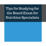 Tips for Studying for the BCNS Exam for Nutrition Specialists