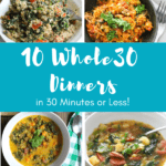 10 Whole30 Meals in 30 Minutes or Less by Frugal Nutrition